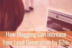 How Blogging Can Increase Your Lead Generation by 67%