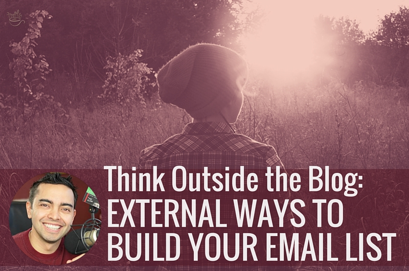 Think Outside the Blog: External Ways to Build Your Email List