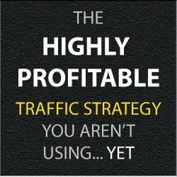 The Highly Profitable Traffic Strategy You Aren't Using Yet