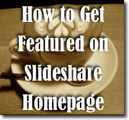 How to Milk SlideShare Homepage for All the Traffic You Can Handle