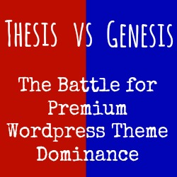 Thesis 2.0 vs Genesis: The Battle for Premium WordPress Theme Dominance