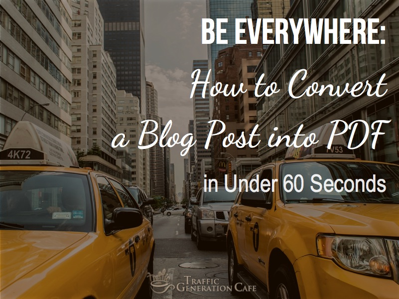 Be Everywhere: How to Convert a Blog Post into PDF in Under 60 Seconds