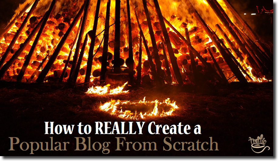 How to REALLY Create a Popular Blog From Scratch