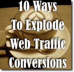 10 Ways to Explode Your Web Traffic Conversions Today