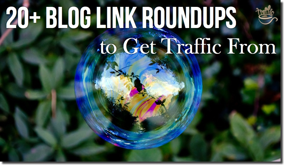 20+ Blog Link Roundups to Get Traffic From
