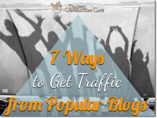 7 Ways to Drive Traffic from Popular Blogs
