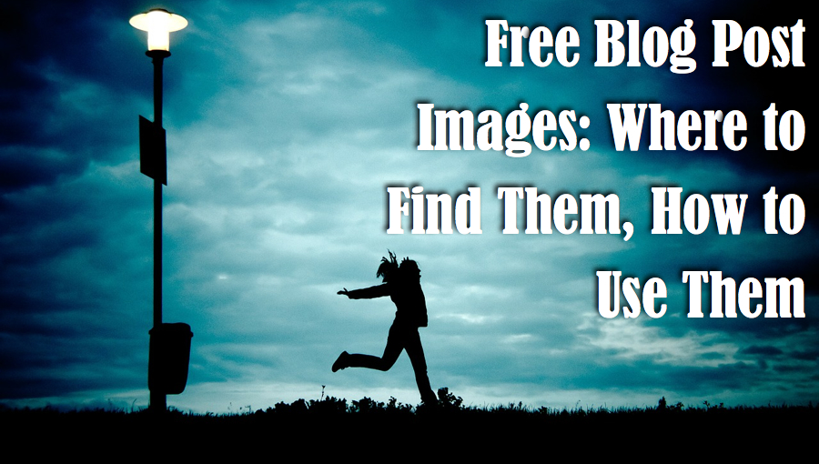 Free Blog Post Images: Where to Find Them, How to Use Them