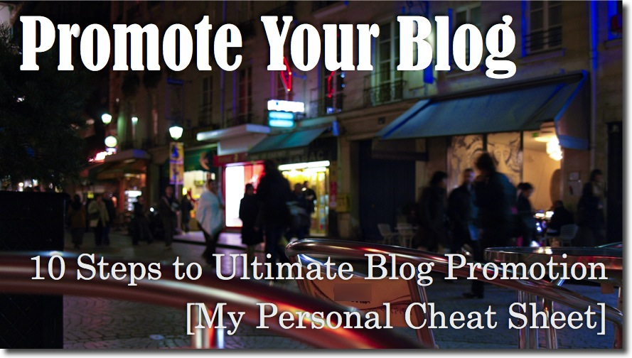 Promote Your Blog: 10 Steps to Ultimate Blog Promotion [My Personal Cheat Sheet]
