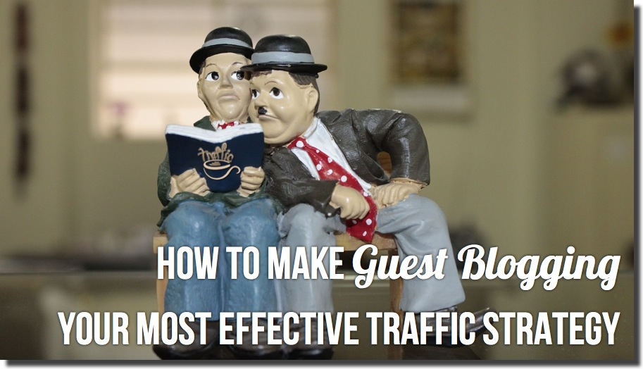 How to Make Guest Blogging Your Most Effective Traffic Strategy
