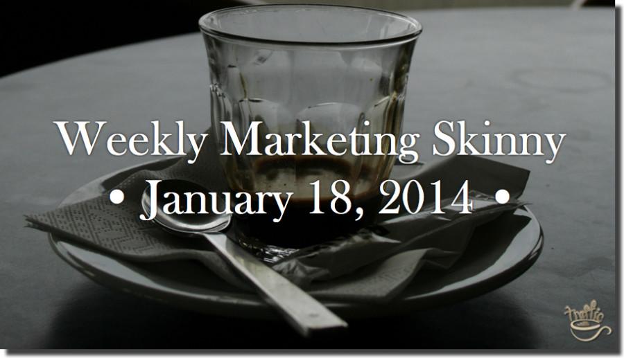 Weekly Marketing Skinny • January 18, 2014