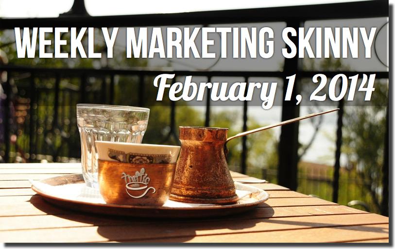 Weekly Marketing Skinny • February 1, 2014