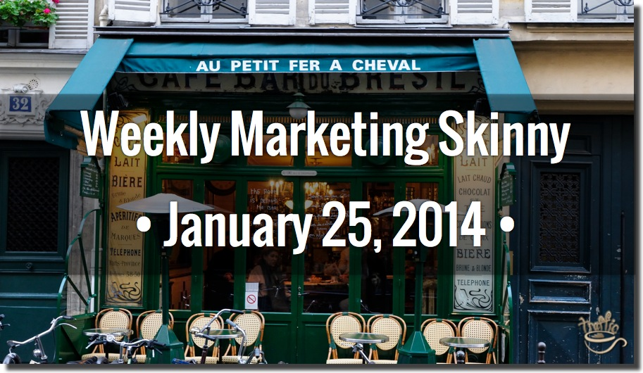Weekly Marketing Skinny • January 25, 2014