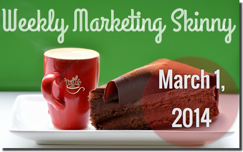 Weekly Marketing Skinny • March 1, 2014