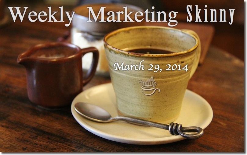 Weekly Marketing Skinny • March 29, 2014
