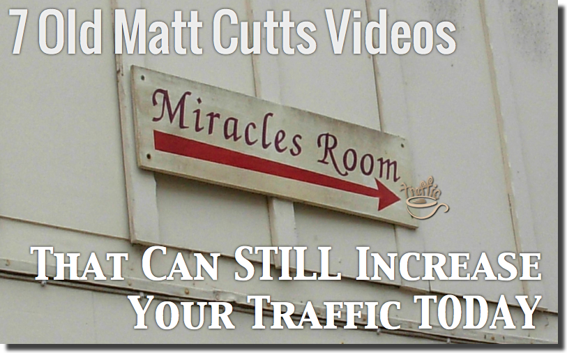 7 Old Matt Cutts Videos That Can Still Increase Your Traffic Today