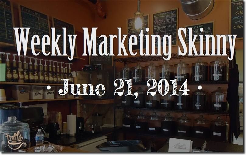 Weekly Marketing Skinny • June 21, 2014
