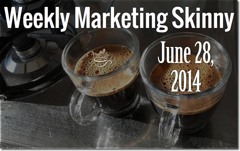 Weekly Marketing Skinny • June 28, 2014