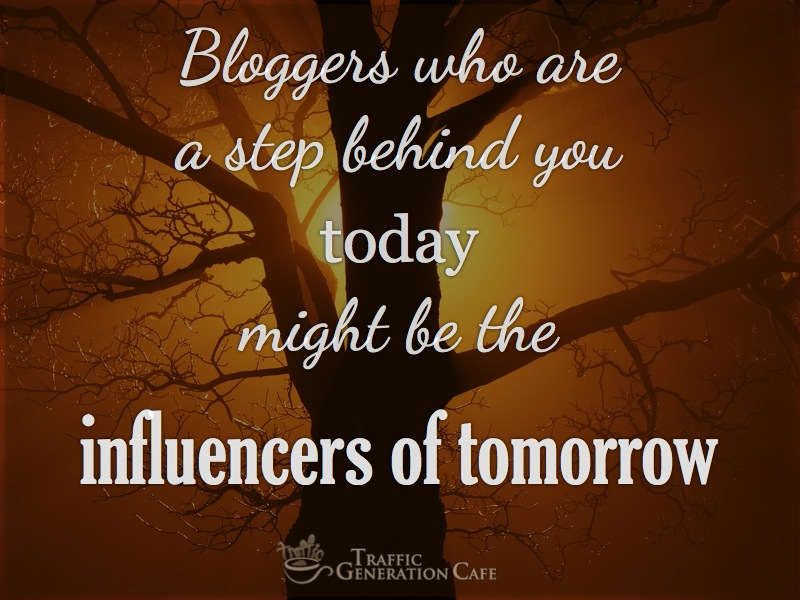 Bloggers a step behind you today are the future influencers of tomorrow.