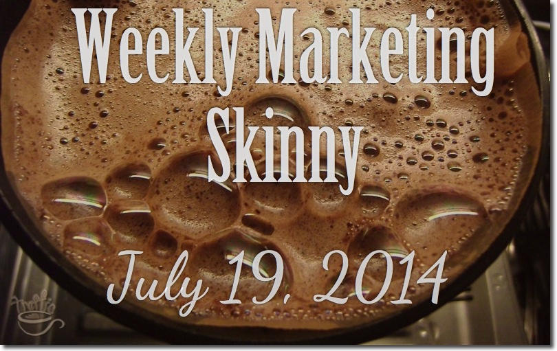 Weekly Marketing Skinny • July 19, 2014