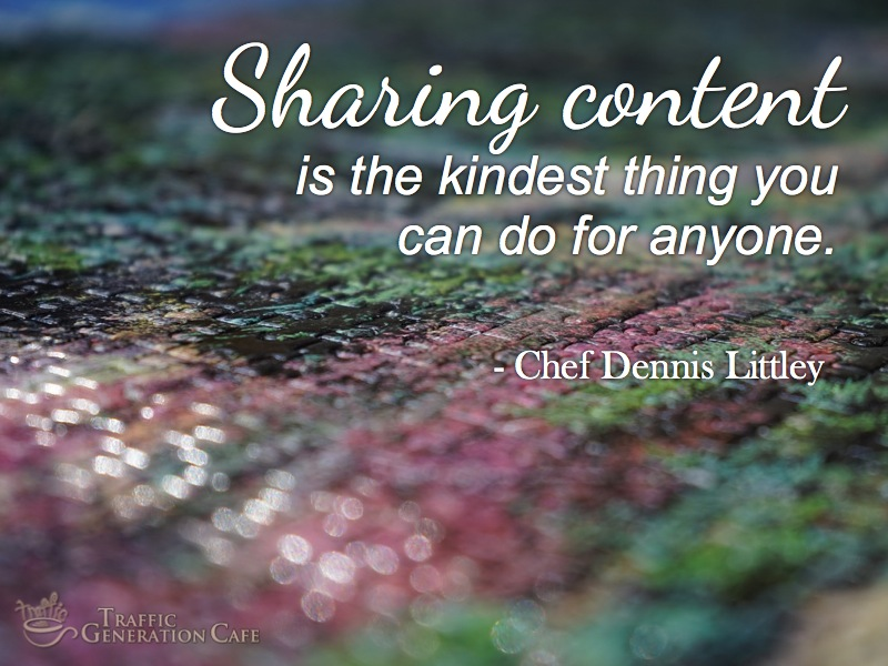 why you need to share content dennis littley