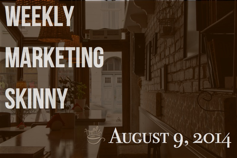 Weekly Marketing Skinny • August 9, 2014
