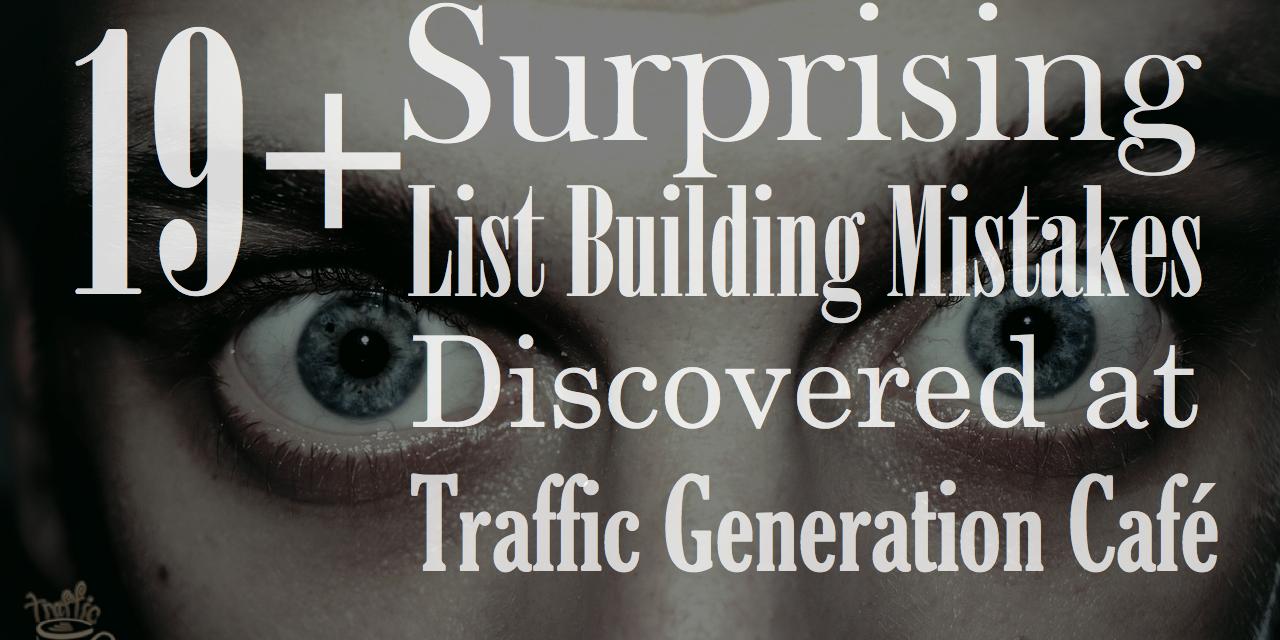 19+ Surprising List Building Mistakes Discovered At Traffic Generation Café