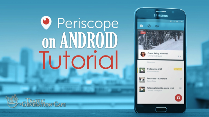 How to Use Periscope for Android: Your A to Z Tutorial