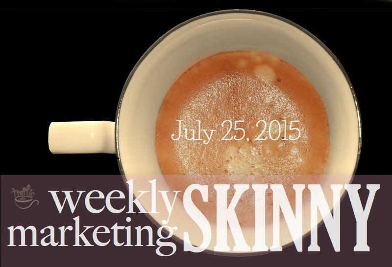 Weekly Marketing Skinny • July 25, 2015