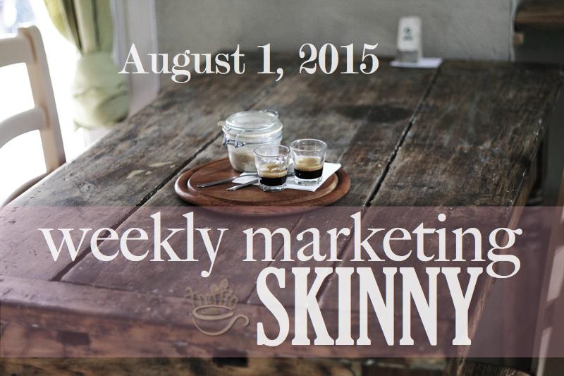 Weekly Marketing Skinny • August 1, 2015
