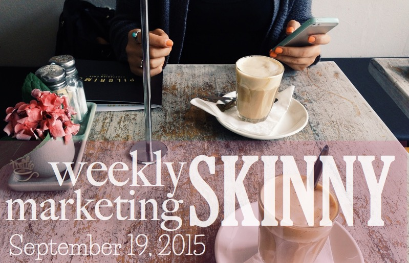 Weekly Marketing Skinny • September 19, 2015
