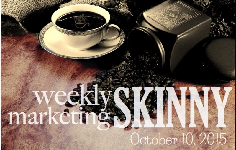 Weekly Marketing Skinny • October 10, 2015