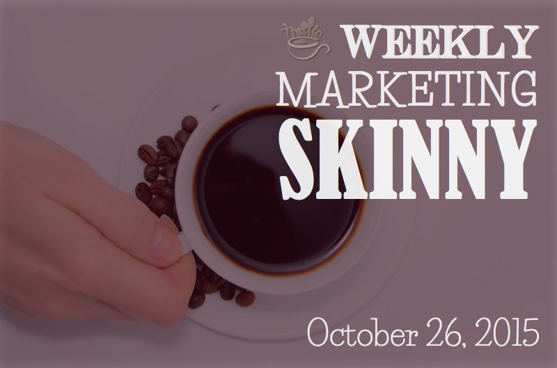 Weekly Marketing Skinny • October 26, 2015
