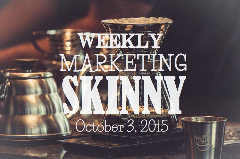 Weekly Marketing Skinny • October 3, 2015