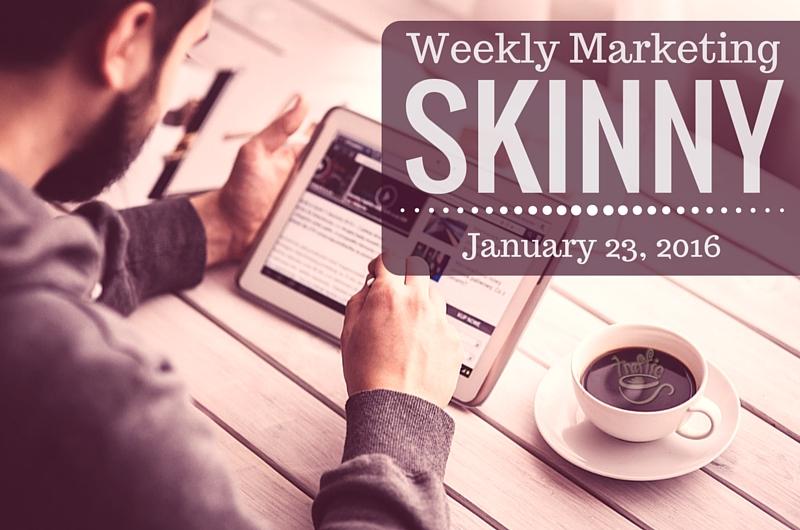 Weekly Marketing Skinny • January 23, 2016