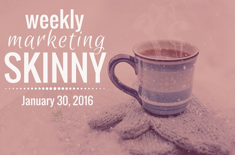 Weekly Marketing Skinny • January 30, 2016