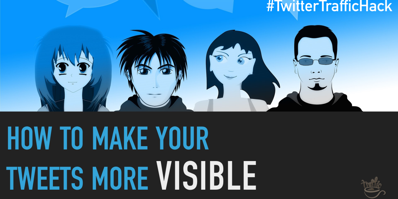 How to Make Your Tweets More Visible [Twitter Traffic Hack]