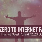 From Zero To Internet Famous: 42 Lessons From 42 Guest Blog Posts & 12,324 Social Shares