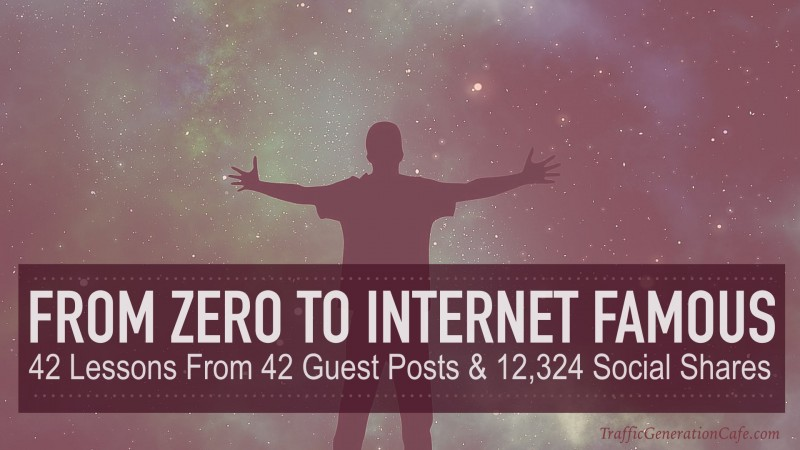 From Zero to Internet Famous: 42 Lessons from 42 Guest Posts and 12,324 Social Shares