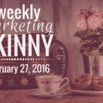 Weekly Marketing Skinny: February 27, 2016