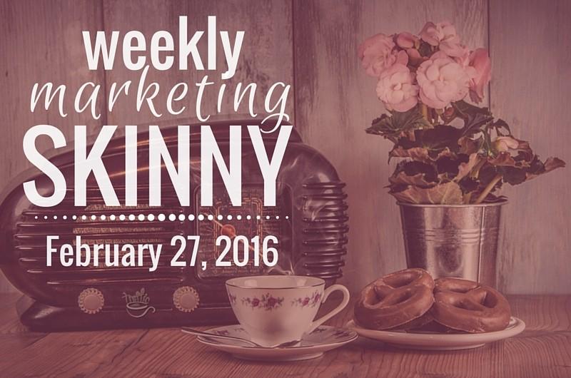 Weekly Marketing Skinny • February 27, 2016