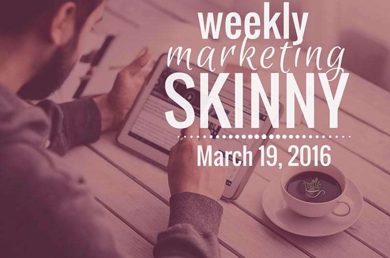 Weekly Marketing Skinny • March 19, 2016