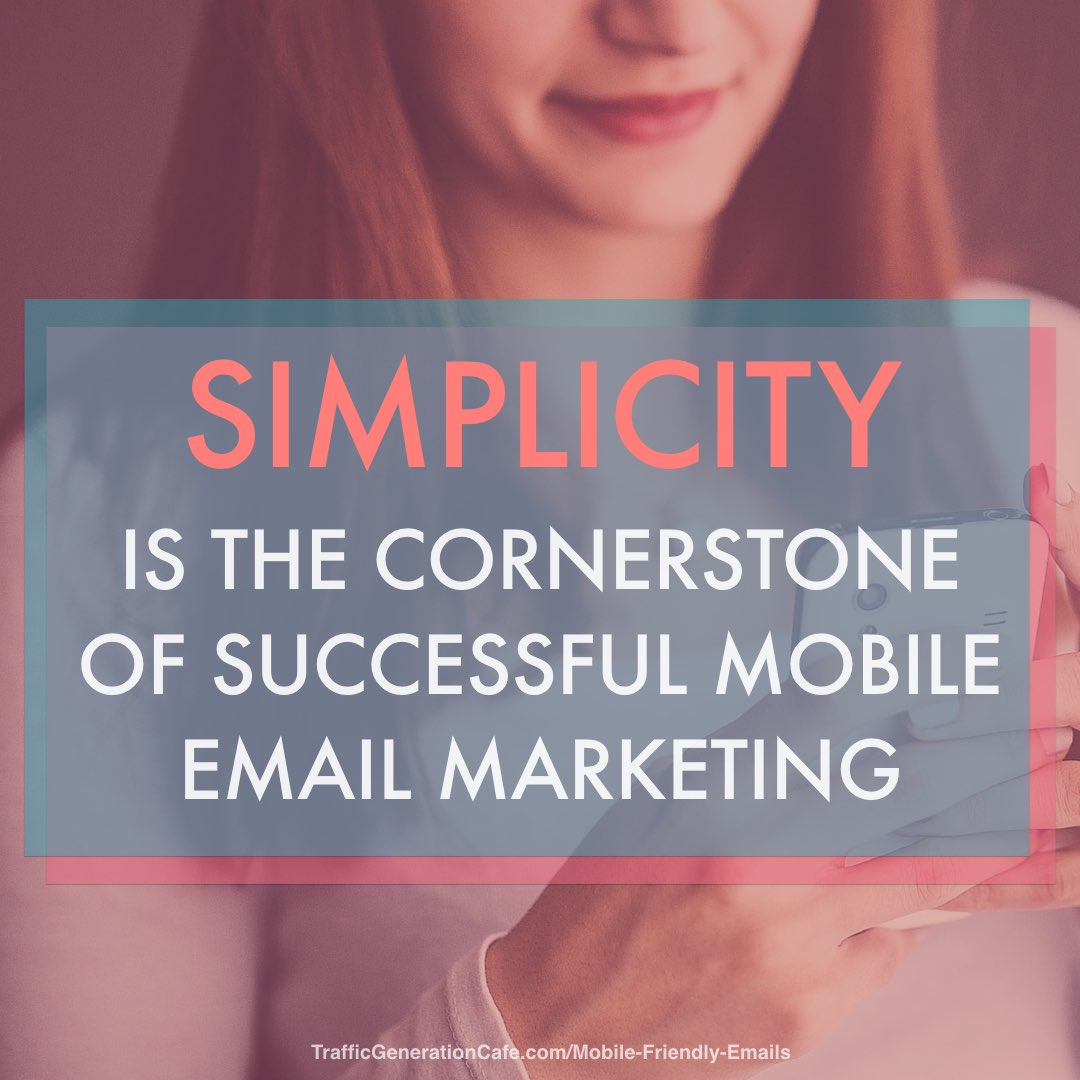 Simplicity is the cornerstone ofmobile friendly emails