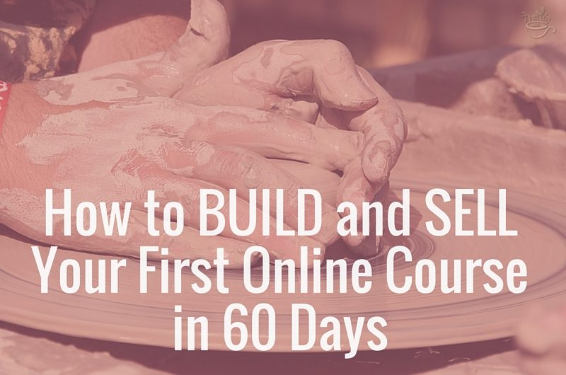 How to Build and Sell Your First Online Course in 60 Days