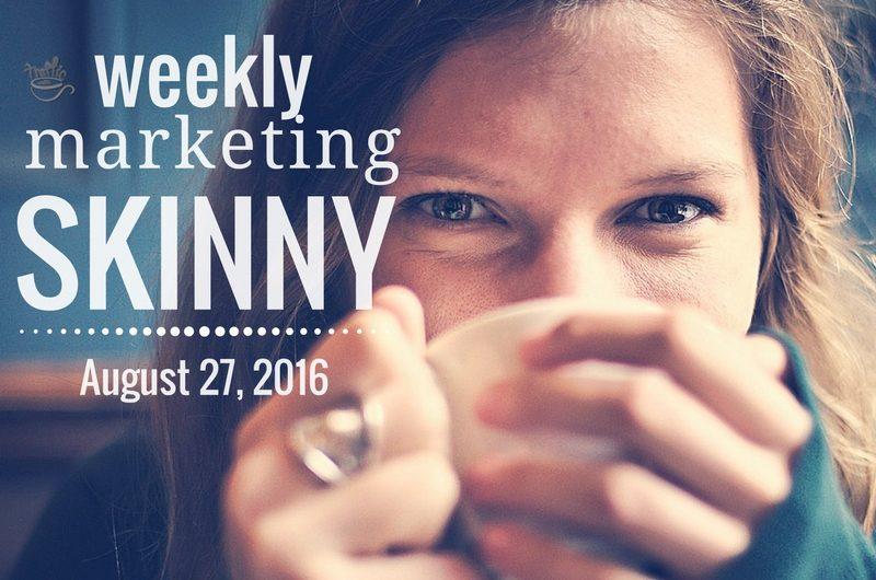 Weekly Marketing Skinny • August 27, 2016