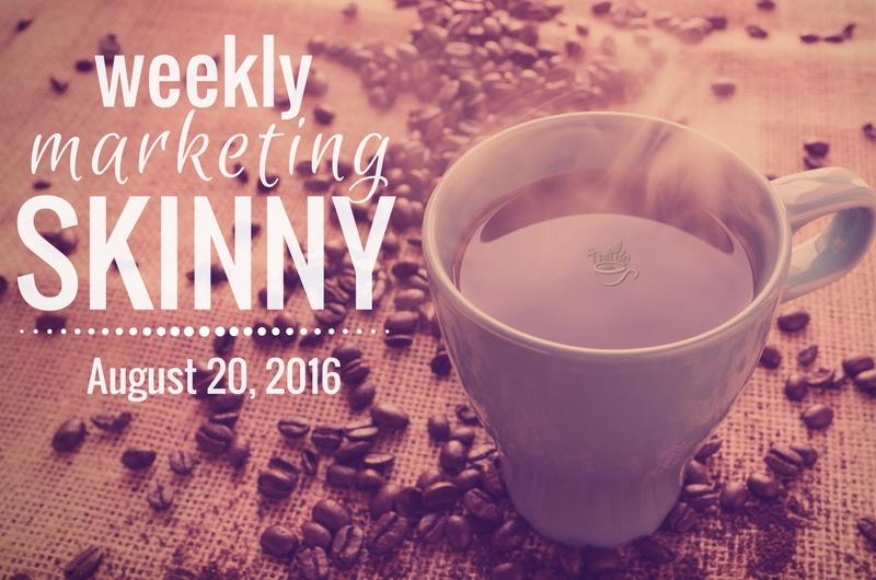 Weekly Marketing Skinny • August 20, 2016