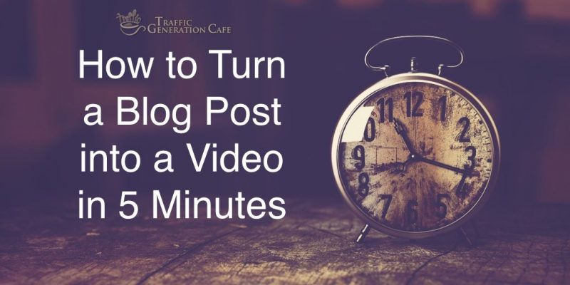 How to Turn a Blog Post into a Video in 5 Minutes [Traffic Hack]