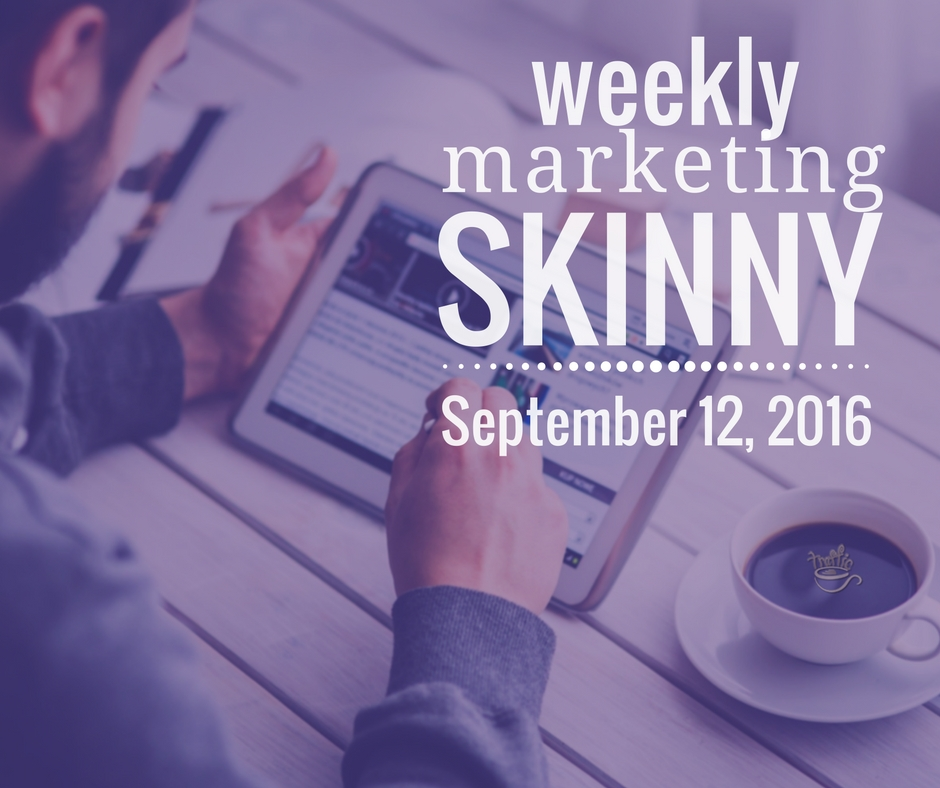 Weekly Marketing Skinny September 12, 2016