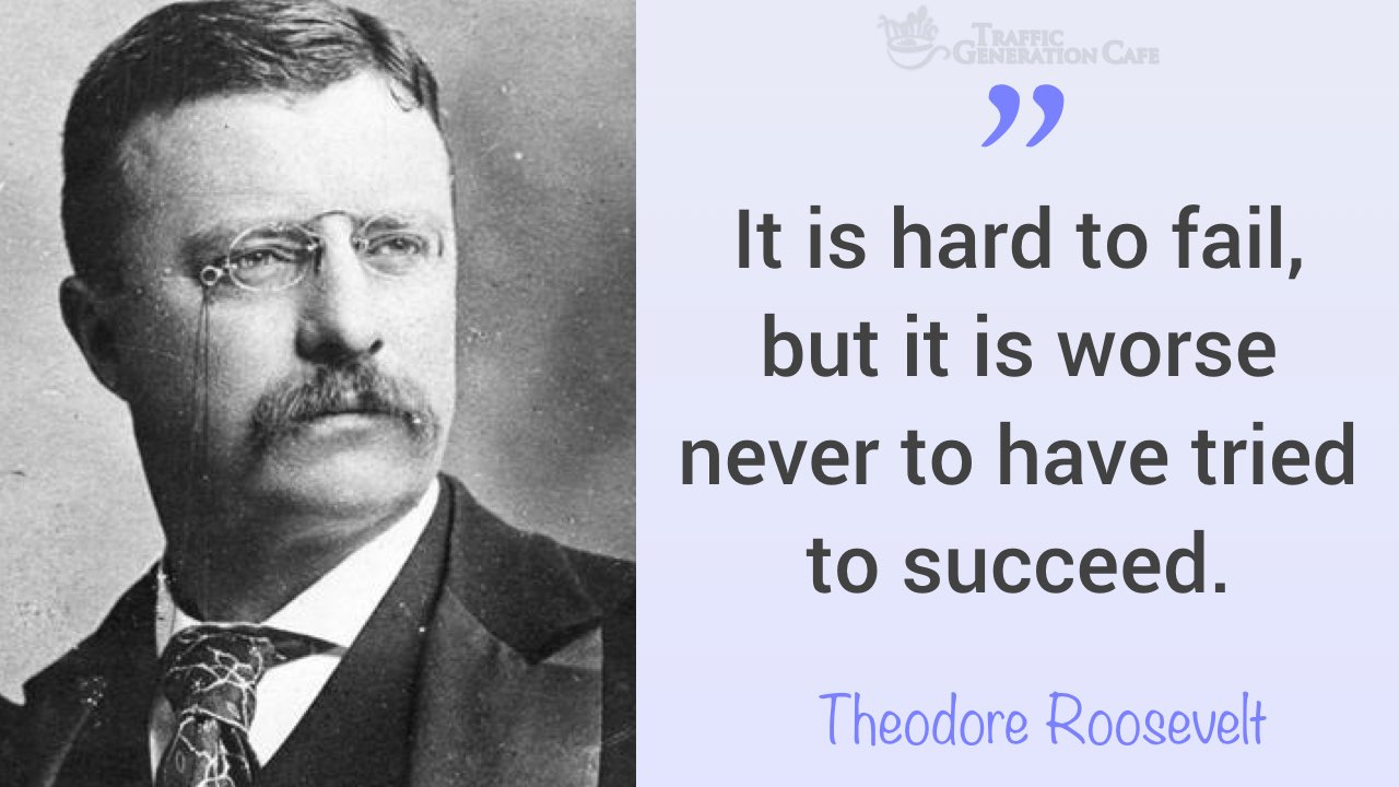 What Theodore Roosevelt had to say on fear of failure